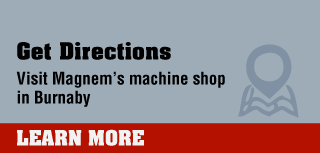 Get Directions - Visit Magnem's machine shop in Burnaby - Learn More